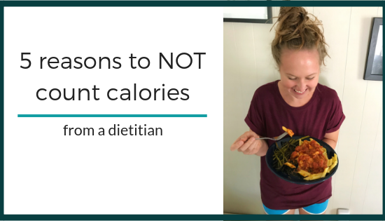 5 reasons to NOT count calories, from a dietitian