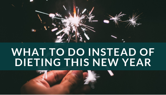 What to do instead of dieting this New Year